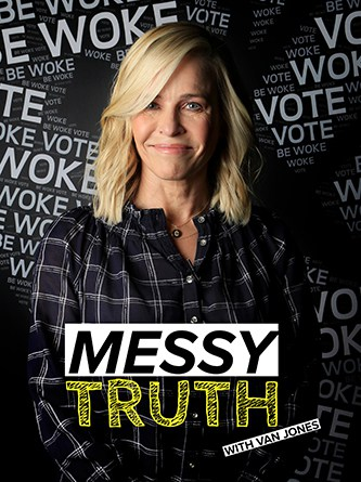 Chelsea Handler - Be Woke - Van Jones - The Messy Truth - Hyper Engine