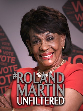 Congresswoman Maxine Waters - Be Woke - Roland Martin - Unfiltered - Hyper Engine